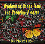 Ayahuasca Songs From the Peruvian Amazon (Luís Panduro Vasquez)