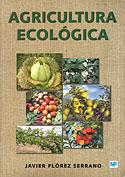 Agricultura Ecológica (Javier Flórez Serrano)