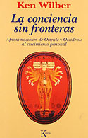La Conciencia sin Fronteras (Ken Wilber)