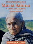 Conversaciones con María Sabina y Otros Curanderos (Enrique González-Rubio Montoya, María Sabina)