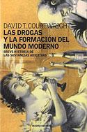 Las Drogas y la Formación del Mundo Moderno (David T. Courtwright)