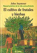 El Cultivo de Frutales y Hierbas (John Seymour)