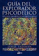 Guía del Explorador Psicodélico (James Fadiman, Varios Autores)