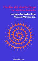 Huellas del Abuelo Fuego (Leonardo Fernández Borja, Verónica Martínez Lira)