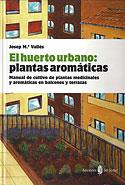 El Huerto Urbano: Plantas Aromáticas (J.Mª Vallès Casanova)