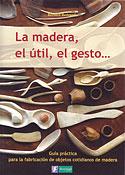 La Madera, el Útil, el Gesto (Bernard Bertrand)