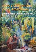 Mito y Chamanismo en el Amazonas (Juan Carlos Ochoa Abaurre)