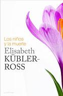 Los Niños y la Muerte (Elisabeth Kübler-Ross)