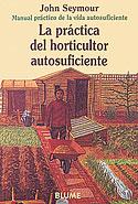 La Práctica del Horticultor Autosuficiente (John Seymour)