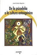 De la Psicodelia a la Cultura Enteogénica (José Carlos Aguirre)