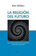 La Religión del Futuro (Ken Wilber)