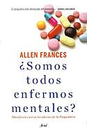 ¿Somos Todos Enfermos Mentales? (Allen Frances)